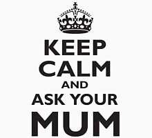 KEEP CALM, AND ASK YOUR MUM, Mother, Mom, Mummy, Ma, Black Unisex T-Shirt