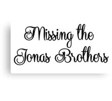 Missing the Jonas Brothers Canvas Print