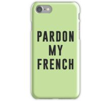 Pardon my french iPhone Case/Skin