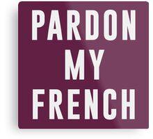 Pardon my french Metal Print