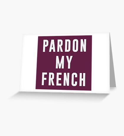Pardon my french Greeting Card