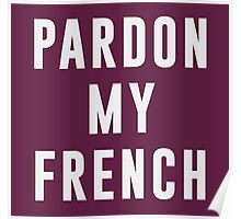 Pardon my french Poster
