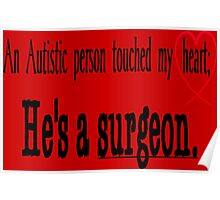 He's a Surgeon - Cute Heart design black text Poster