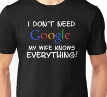 I don't need Google my WIFE knows everything! Unisex T-Shirt