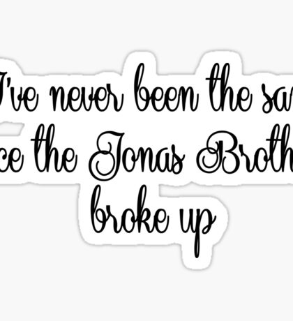 Never been the same since the Jonas Brothers broke up Sticker