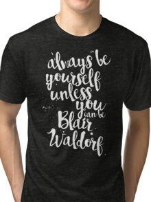 always be blair waldorf Tri-blend T-Shirt