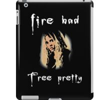 fire bad, tree pretty iPad Case/Skin