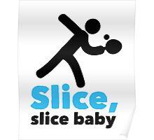 Slice, slice baby!  Poster