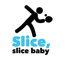 Slice, slice baby!  Photographic Print