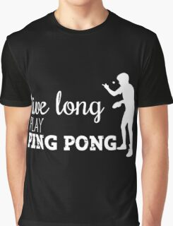 live long, play ping pong! Graphic T-Shirt