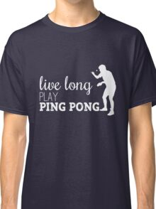 live long, play ping pong! Classic T-Shirt