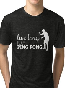 live long, play ping pong! Tri-blend T-Shirt