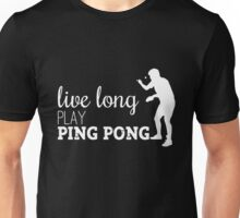 live long, play ping pong! Unisex T-Shirt