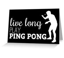 live long, play ping pong! Greeting Card