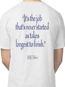 "JRR, Tolkien, ""It's the job that's never started as takes longest to finish."" Classic T-Shirt"