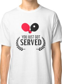 You just got served!  Classic T-Shirt
