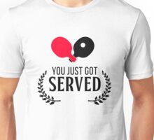 You just got served!  Unisex T-Shirt