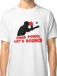 Ping Pong: Let's bounce Classic T-Shirt