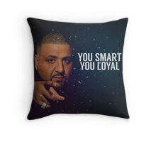 You Smart, you Loyal Throw Pillow