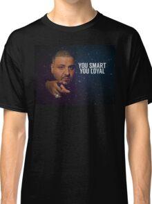 You Smart, you Loyal Classic T-Shirt