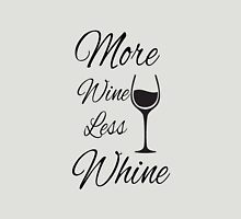 More wine less whine ( Adult Humour ) Unisex T-Shirt