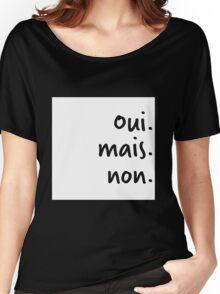 Oui mais non Women's Relaxed Fit T-Shirt