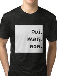 Oui mais non Tri-blend T-Shirt