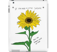 If You Need A Little Sunshine iPad Case/Skin