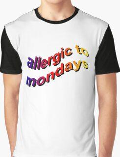 ALLERGIC TO MONDAYS Graphic T-Shirt