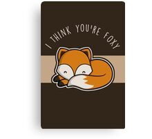 I think you're foxy. Canvas Print