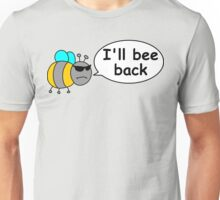 I'll bee back Unisex T-Shirt