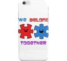 We belong together! iPhone Case/Skin