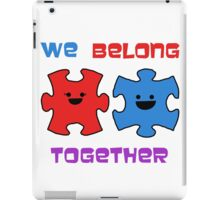 We belong together! iPad Case/Skin