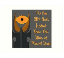 For the girl that's hotter than the fires of Mount Doom Art Print
