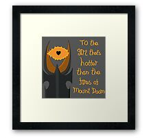 For the girl that's hotter than the fires of Mount Doom Framed Print