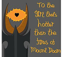 For the girl that's hotter than the fires of Mount Doom Photographic Print