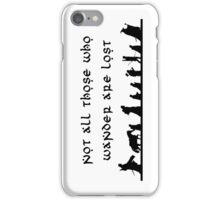 Not All Those Who Wander Are Lost iPhone Case/Skin