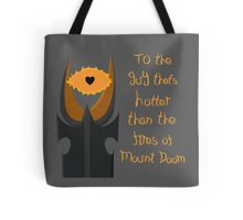 For the guy that's hotter than the fires of Mount Doom Tote Bag
