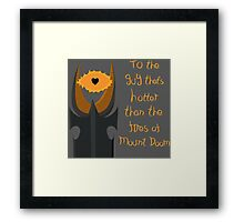 For the guy that's hotter than the fires of Mount Doom Framed Print