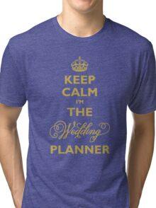 Keep Calm I am The Wedding Planner Tri-blend T-Shirt