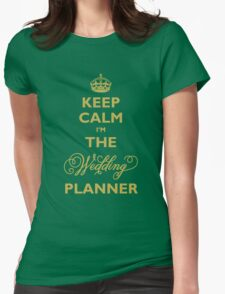 Keep Calm I am The Wedding Planner Womens Fitted T-Shirt