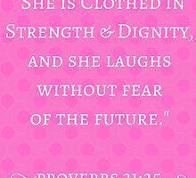 Strength & Dignity Bible Verse- Proverbs 31:25 (Pink) by m4rg1