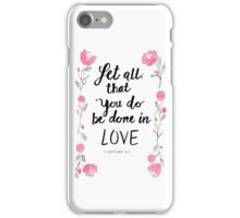 1 Corinthians 16:14 Let all that you do be done in Love iPhone Case/Skin