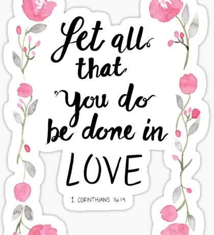 1 Corinthians 16:14 Let all that you do be done in Love Sticker