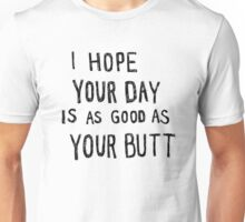 Hope Your Day Is As Good As Your Butt Unisex T-Shirt