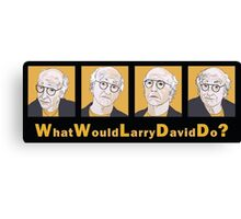 What Would Larry David Do? Canvas Print