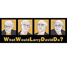 What Would Larry David Do? Photographic Print