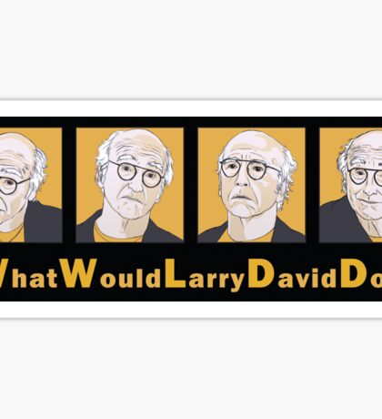 What Would Larry David Do? Sticker