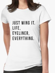 Just Wing It. Life, Eyeliner, Everything. Womens Fitted T-Shirt