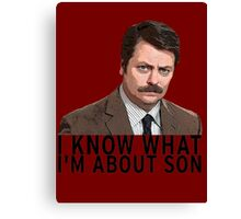 I know what I'm about son - Ron Swanson Canvas Print